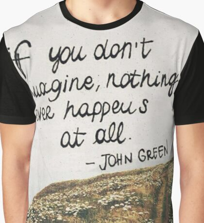 If You Don't Imagine, Nothing Ever Happens At All Graphic T-Shirt