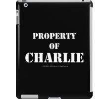Property Of Charlie - White Text iPad Case/Skin
