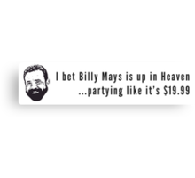 I bet Billy Mays is up in Heaven partying it up like it's $19.99 Canvas Print