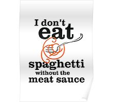 I Don't Eat Spaghetti Without The Meat Sauce Poster