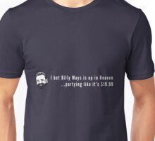 I bet Billy Mays is up in Heaven partying it up like it's $19.99 Unisex T-Shirt
