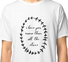 I Love You More Than All the Stars Classic T-Shirt