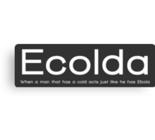 Ecolda - when a man who has a cold acts like he has Ebola Canvas Print