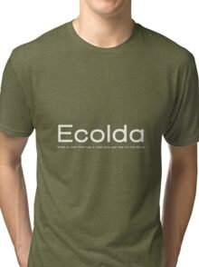 Ecolda - when a man who has a cold acts like he has Ebola Tri-blend T-Shirt