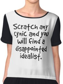 Scratch any cynic and you will find a disappointed idealist Chiffon Top