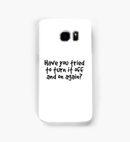 Have you tried to turn it off and on again? Samsung Galaxy Case/Skin
