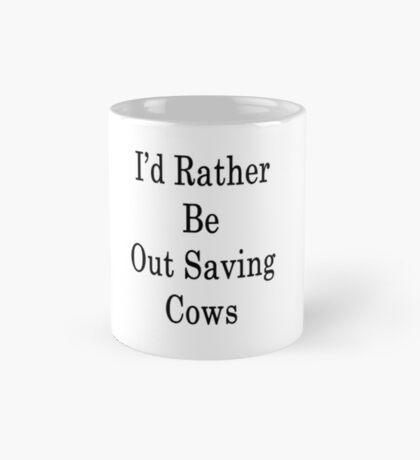 I'd Rather Be Out Saving Cows  Mug