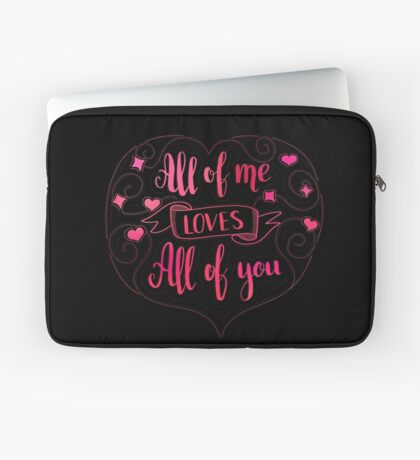 All of me loves all of you. Love quote for Valentine`s day. Black background. Laptop Sleeve