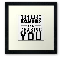 Run like zombies are chasing you Framed Print