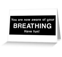 You are now aware of your breathing. Have fun! Greeting Card