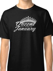 Queens are born in January apparel & Collectibles   Classic T-Shirt