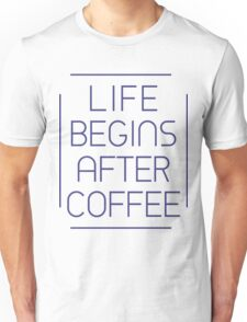 Life Begins After Coffee Typography Sentence Unisex T-Shirt