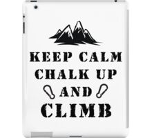 Rock Climbing Keep Calm Chalk Up And Climb iPad Case/Skin