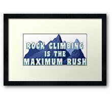 Rock Climbing Is The Maximum Rush Framed Print