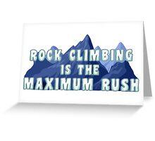 Rock Climbing Is The Maximum Rush Greeting Card