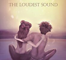 THE LOUDEST SOUND by ROUBLE RUST