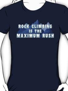 Rock Climbing Is The Maximum Rush T-Shirt