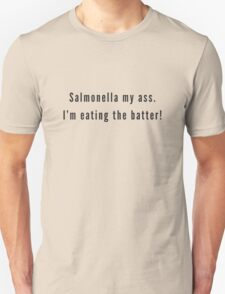 Salmonella my ass. I'm eating the batter. Unisex T-Shirt