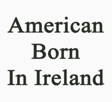 American Born In Ireland  by supernova23