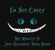 Cheshire Cat, I'm Not Crazy by NerdGirlTees