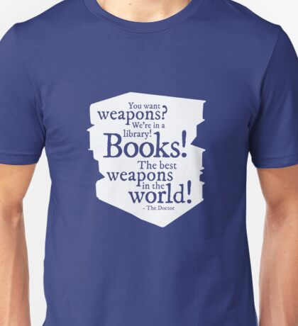 Books! The best weapons in the world! Unisex T-Shirt