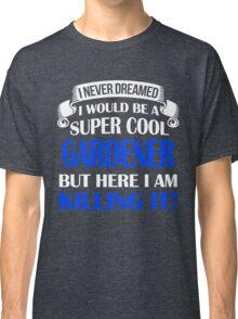 A Super Cool Gardener Classic T-Shirt