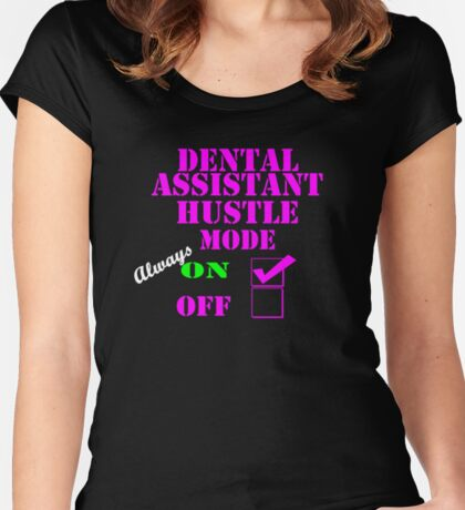 Dental Assistant Hustle Mode always on Women's Fitted Scoop T-Shirt