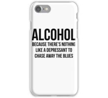ALCOHOL Because there's nothing like a depressant to chase away the blues iPhone Case/Skin
