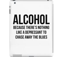 ALCOHOL Because there's nothing like a depressant to chase away the blues iPad Case/Skin