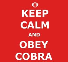 Keep Calm and Obey Cobra by REDROCKETDINER