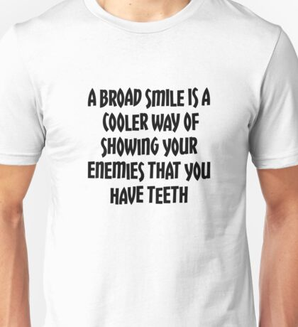 Smile, show your enemies your teeth! Unisex T-Shirt