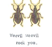 Weevil Weevil Rock You by bluespecsstudio