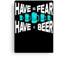 Have no fear Have a beer Canvas Print