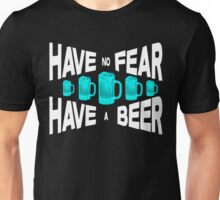 Have no fear Have a beer Unisex T-Shirt