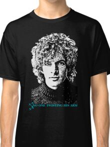 No One Twisting His Arm Classic T-Shirt