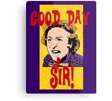 Good Day, Sir! Willy Wonka Metal Print