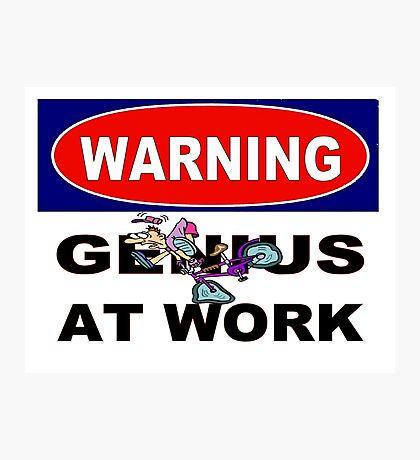 WARNING GENIUS AT WORK;Comical Print Photographic Print