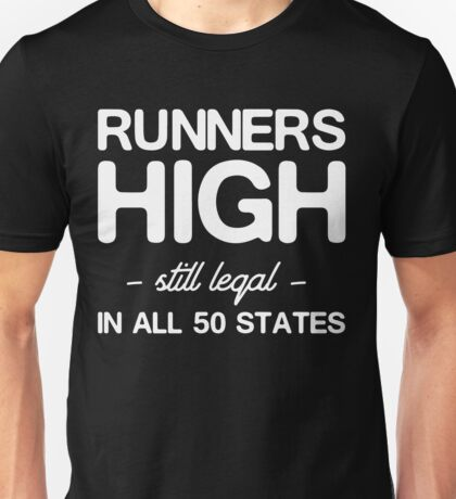 Runners high still legal in all 50 states Unisex T-Shirt