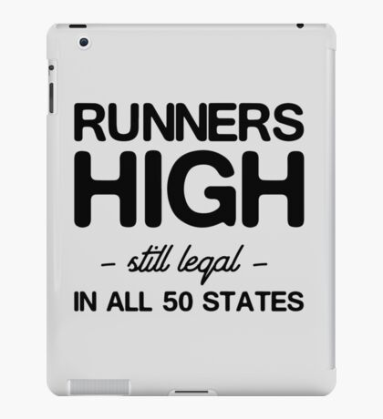 Runners high still legal in all 50 states iPad Case/Skin