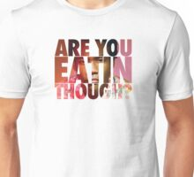 Childish Gambino- Are You Eatin Though? Unisex T-Shirt