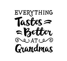 Everything Taste Better at Grandmas Photographic Print