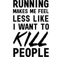 Running makes me feel less like I want to kill people Photographic Print