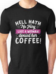 Hell Hath No Fury Like A Woman Denied Her Coffee Unisex T-Shirt
