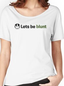 Lets be blunt Women's Relaxed Fit T-Shirt
