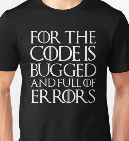 for the code is bugged and full of error Unisex T-Shirt