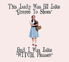 Dorothy, Wizard of Oz, Witch Please, Ruby shoes by NerdGirlTees