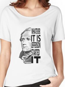Alexander Hamilton Jefferson Started It TShirt Women's Relaxed Fit T-Shirt