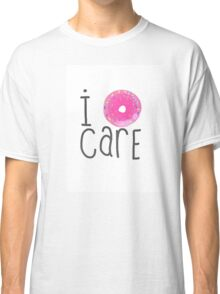I Do-nut Care Classic T-Shirt