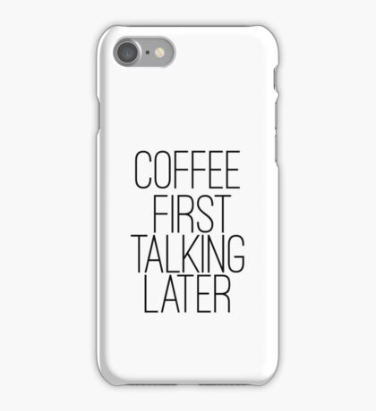 Coffee first, talking later iPhone Case/Skin