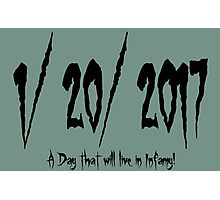 1/20/17... A Day that will live in Infamy! Photographic Print